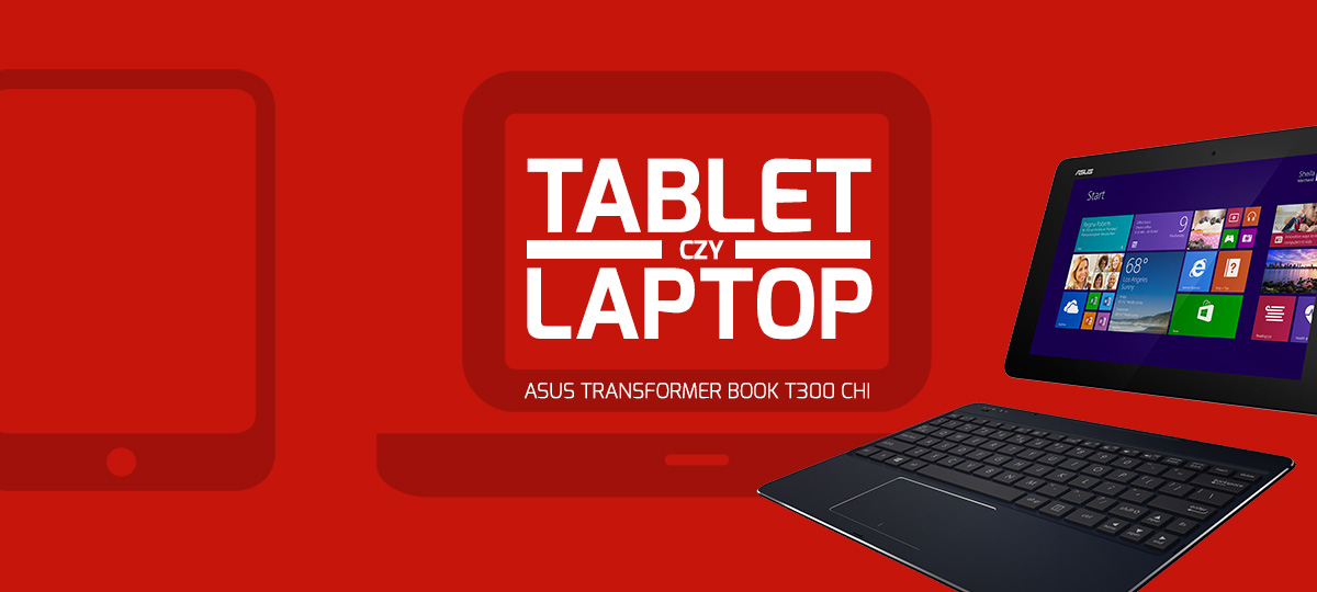Tablet czy laptop? Asus Transformer Book T300 Chi